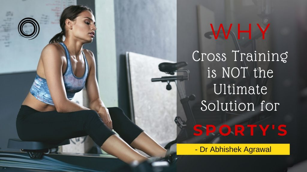 Why Cross Training is not the ultimate solutions for Sporty's