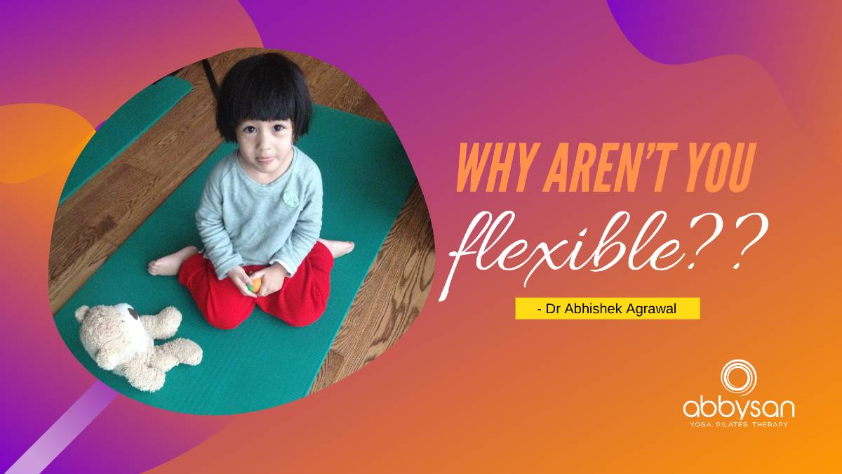 Why aren't you flexible as born?