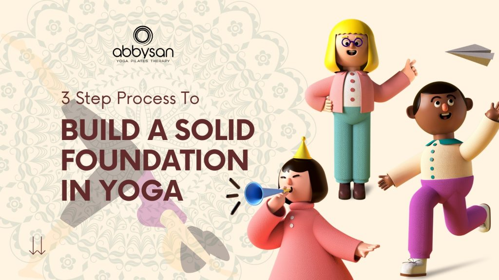 3 Step Process To Build A Solid Foundation In Yoga